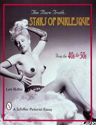 The Bare Truth... Stars of Burlesque By Rothe, Len
