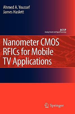 Nanometer CMOS RFICs for Mobile TV Applications By Youssef, Ahmed A./ Haslett, James